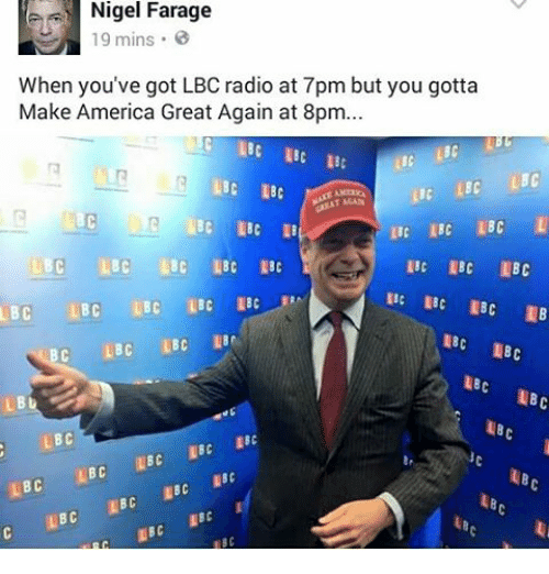 19 Farage When You've Got LBC Radio at 7pm but You Gotta