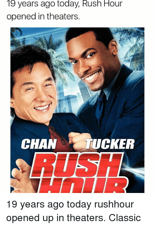 Memes, Rush Hour, and Rush: 19  Rush  Hour  years ago today,  opened in theaters.  CHATUCKER 19 years ago today rushhour opened up in theaters. Classic