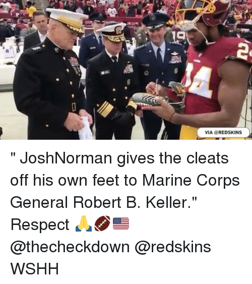 """Memes, Washington Redskins, and Respect: 19  VIA @REDSKINS """" JoshNorman gives the cleats off his own feet to Marine Corps General Robert B. Keller."""" Respect 🙏🏈🇺🇸 @thecheckdown @redskins WSHH"""