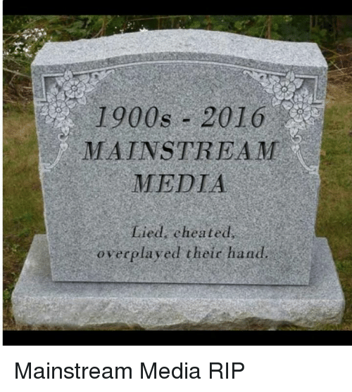 Cheating, Memes, and 🤖: 1900s 2016  MAINSTREAM  MEDIA  Lied cheated  overplayed their hand Mainstream Media RIP