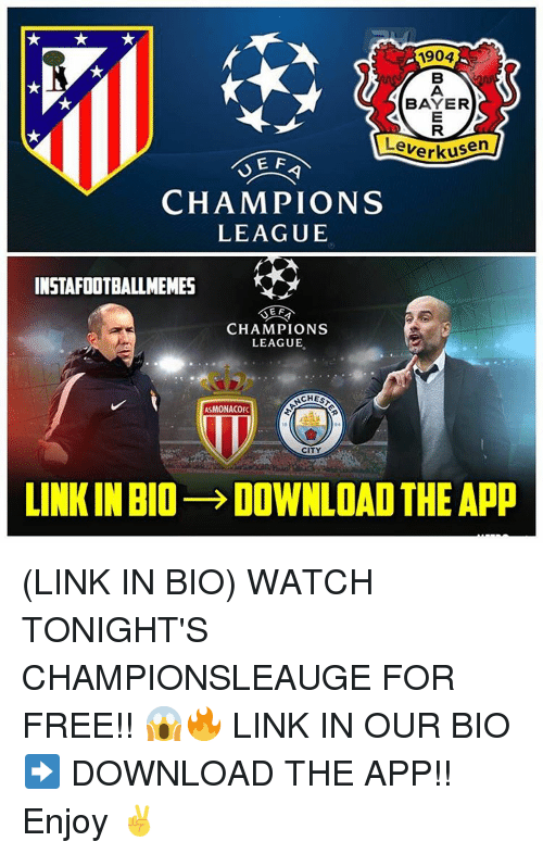 Memes, 🤖, and Links: 1904  BAYER  Leverkusen  EF  CHAMPIONS  LEAGUE  INSTAFOOTBALLMEMES  E F  CHAMPIONS  LEAGUE  CHESS  ASMONACOFC  LINKIN BIO- DOWNLOAD THE App (LINK IN BIO) WATCH TONIGHT'S CHAMPIONSLEAUGE FOR FREE!! 😱🔥 LINK IN OUR BIO ➡️ DOWNLOAD THE APP!! Enjoy ✌️