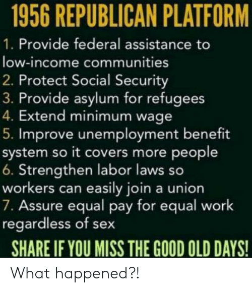 1956 REPUBLICAN PLATFORM 1 Provide Federal Assistance to Low-Income  Communities 2 Protect Social Security 3 Provide Asylum for Refugees 4  Extend Minimum Wage 5 Improve Unemployment Benefit System So It Covers More