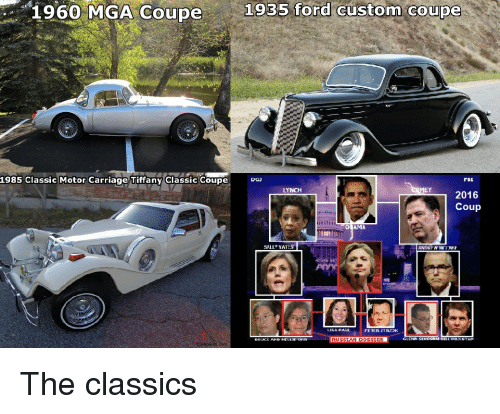 Fbi, Obama, and Ford: 1960  MGA  Coupe  1935  ford  custom  coupe  1985 Classic Motor Carriage Tiffany Classic Coupe  DoJ  FBI  LYNCH  EY  2016  Coup  OBAMA  S,  SALLY YATES  ANDRFW MEARF  RUSSIAN DOSSIER  GLENN SIM The classics