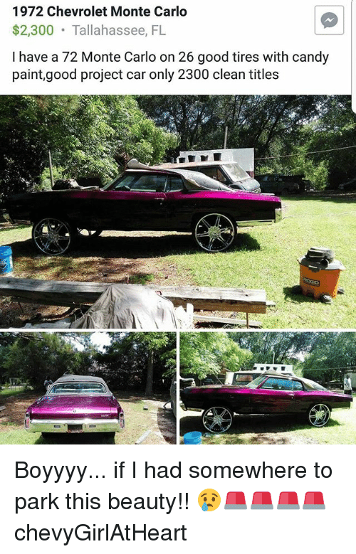 Candy, Memes, and Chevrolet: 1972 Chevrolet Monte Carlo  $2,300 Tallahassee, FL  I have a 72 Monte Carlo on 26 good tires with candy  paint,good project car only 2300 clean titles Boyyyy... if I had somewhere to park this beauty!! 😢☡🚨🚨🚨🚨 chevyGirlAtHeart