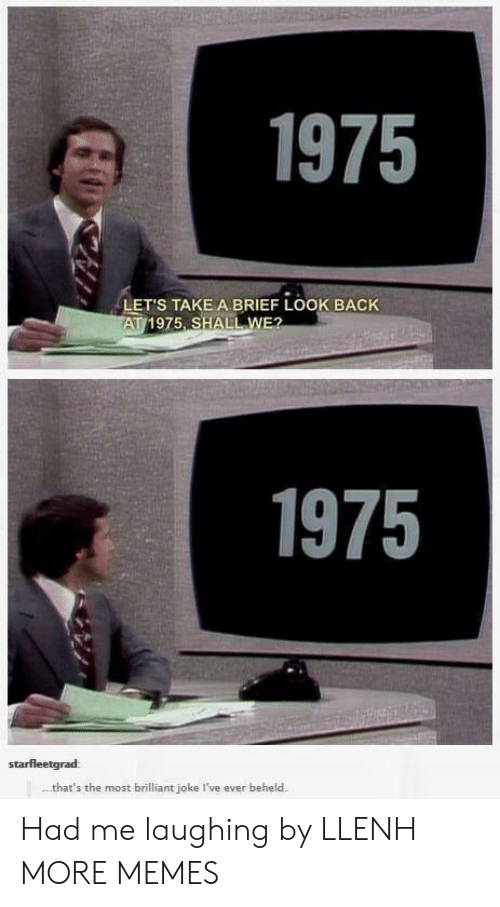 Dank, Memes, and Target: 1975  LET'S TAKE A BRIEF LOOK BACK  AT 1975 SHALL WE?  1975  starfleetgrad:  that's the most brilliant joke I've ever beheld Had me laughing by LLENH MORE MEMES