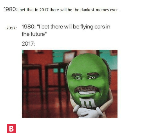 1980 i bet that in 2017 there will be the 19800131 1980 i bet that in 2017 there will be the dankest memes ever 2017
