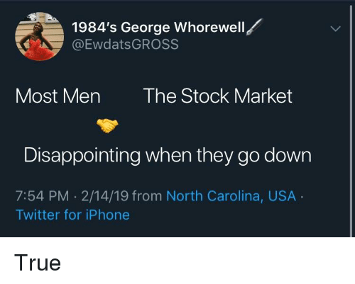 1984's George Whorewell Most Men the Stock Market