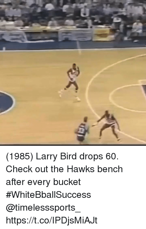 Basketball, White People, and Hawks: (1985) Larry Bird drops 60. Check out the Hawks bench after every bucket #WhiteBballSuccess @timelesssports_ https://t.co/IPDjsMiAJt