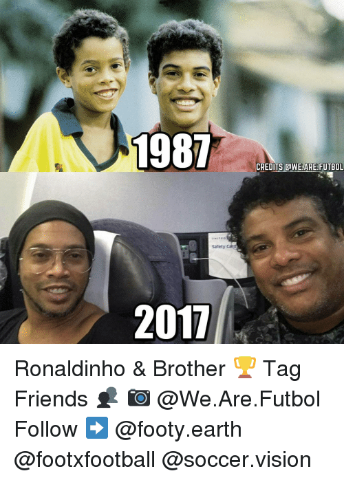 Friends, Memes, and Soccer: 1987  CREDITS AWE ARE FUTBOL  Safety Card  2017 Ronaldinho & Brother 🏆 Tag Friends 👥 📷 @We.Are.Futbol Follow ➡ @footy.earth @footxfootball @soccer.vision