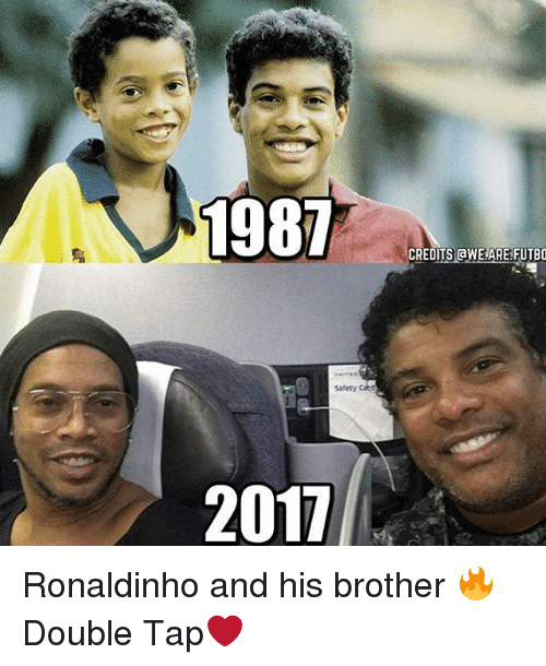 Memes, Ronaldinho, and 🤖: 1987  Safety  2017  CREDITS aWE ARE FUTBO Ronaldinho and his brother 🔥 Double Tap❤️