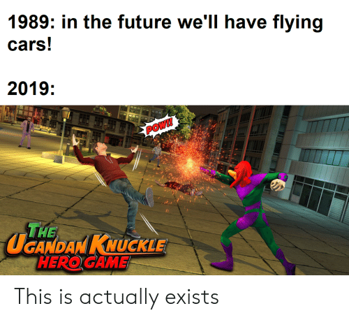 Roblox Flying Cars Game 1989 In The Future We Ll Have Flying Cars 2019 Pow The Ucandan Knuckle Hero Game This Is Actually Exists Cars Meme On Me Me