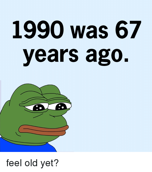 1990-was-67-years-ago-feel-old-yet-1302211.png