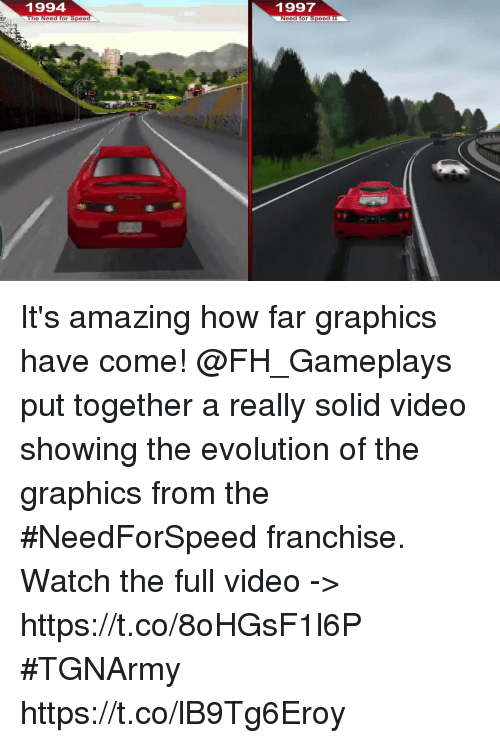 me.me: 1994  1997  The Need for Spee  Need for Speed I  ее It's amazing how far graphics have come! @FH_Gameplays put together a really solid video showing the evolution of the graphics from the #NeedForSpeed franchise. Watch the full video -> https://t.co/8oHGsF1l6P #TGNArmy https://t.co/lB9Tg6Eroy