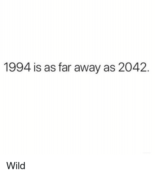 Memes Wild And 1994 Is As Far Away 2042