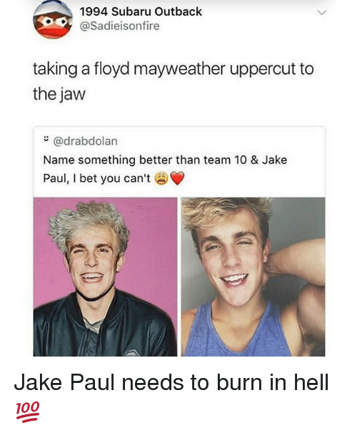 Floyd Mayweather, Mayweather, and Tumblr: 1994 Subaru Outback  @Sadieisonfire  taking a floyd mayweather uppercut to  the jaw  @drabdolan  Name something better than team 10 & Jake  Paul, l bet you can't Jake Paul needs to burn in hell💯