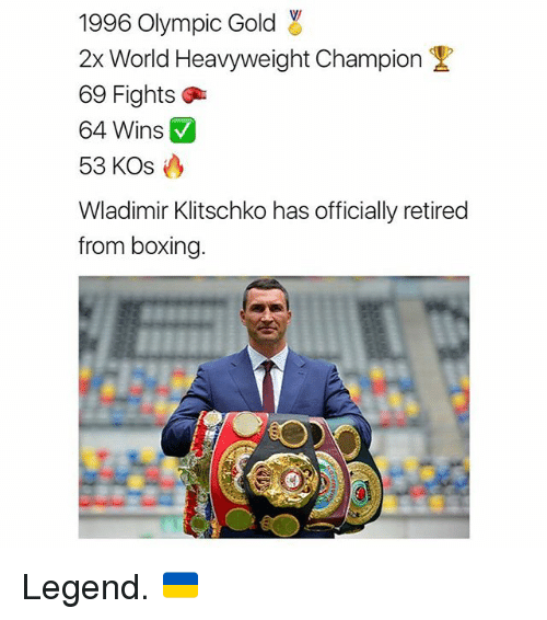 Boxing, Memes, and World: 1996 Olympic Gold  2x World Heavyweight Champion  69 Fights  64 Wins V  53 KOs  Wladimir Klitschko has officially retired  from boxing. Legend. 🇺🇦