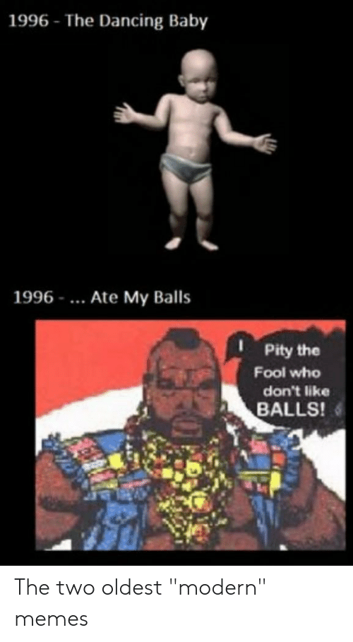 1996 The Dancing Baby 1996 Ate My Balls I Pity The Fool Wheo Don T