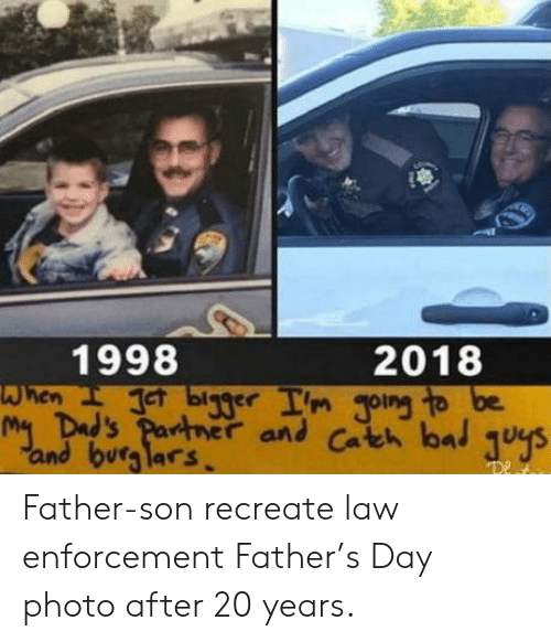 Law, Photo, and Day: 1998  2018  and cath ba  and burglars. Father-son recreate law enforcement Father's Day photo after 20 years.