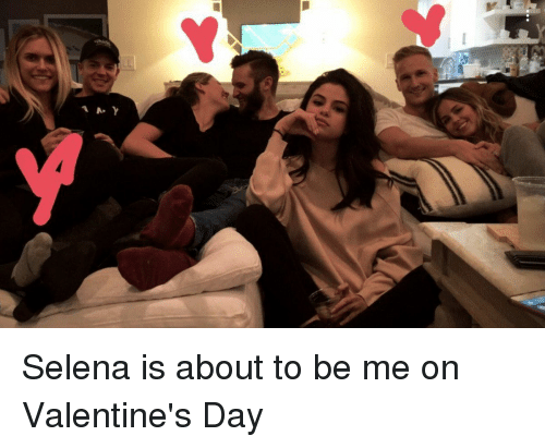 Selena And Me On Valentines Day: 1A γ Selena Is About To Be Me