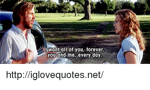 Forever, Http, and Net: 1E want all,of you, forever,  ou and me, every day http://iglovequotes.net/