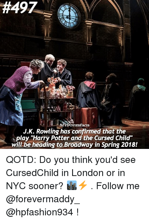 """Memes, London, and Spring: 1H49Z  ACTS  J.K. Rowling has confirmed that the  play """"Harry Potter and the Cursed Child""""  will be heading to Broadway in Spring 2018! QOTD: Do you think you'd see CursedChild in London or in NYC sooner? 🏙⚡️ . Follow me @forevermaddy_ @hpfashion934 !"""