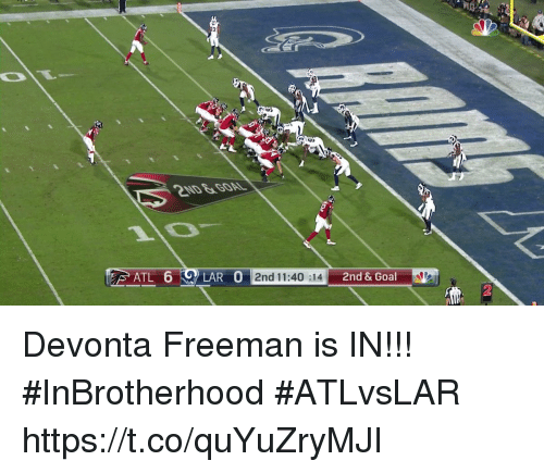 Memes, Goal, and 🤖: 1R  ND&GOAL  EATL 6 LA  0 2nd 11:40 :14  2nd & Goal  2 Devonta Freeman is IN!!!  #InBrotherhood #ATLvsLAR https://t.co/quYuZryMJI