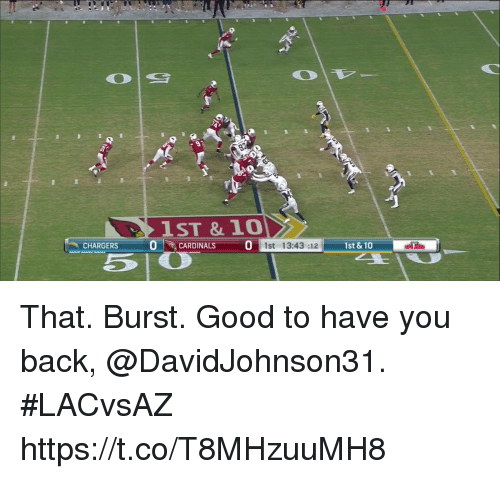 Memes, Cardinals, and Chargers: 1ST &10  0-7, CARDINALS 0  CHARGERS-  1st 13:43 :12  1st & 10  PA JOBS That. Burst.   Good to have you back, @DavidJohnson31. #LACvsAZ https://t.co/T8MHzuuMH8