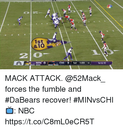 Memes, 🤖, and Nbc: 1st  &10  20  531 MIN 0  63 CHI 3 1st 1:0316  1st & 10 MACK ATTACK.  @52Mack_ forces the fumble and #DaBears recover! #MINvsCHI  📺: NBC https://t.co/C8mL0eCR5T