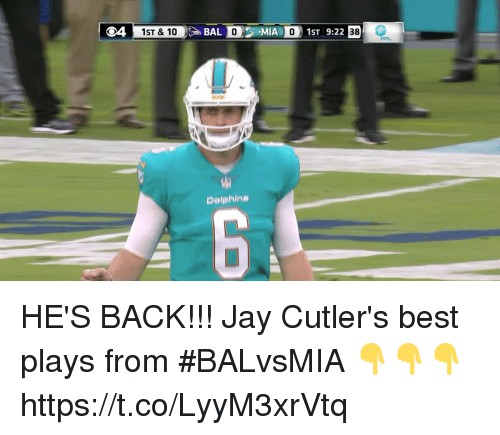 Jay, Memes, and Best: 1ST & 10  BAL O MIA 01ST 9:22  38  FPL  Dolphin# HE'S BACK!!!  Jay Cutler's best plays from #BALvsMIA 👇👇👇 https://t.co/LyyM3xrVtq