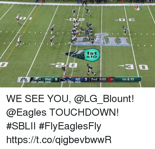 Philadelphia Eagles, Memes, and 🤖: 1st  &10  PHI 9  NE 3 2nd 8:55 :031st & 10 WE SEE YOU, @LG_Blount!  @Eagles TOUCHDOWN! #SBLII #FlyEaglesFly https://t.co/qigbevbwwR