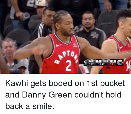 Smile, Back, and Danny Green: 1ST  4711 Kawhi gets booed on 1st bucket and Danny Green couldn't hold back a smile.