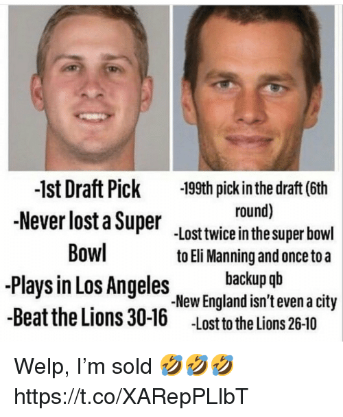 Eli Manning, England, and Football: 1st Draft Pick199th pick in the draft (6th  Never losta Lost twice in the super bowl  round)  to Eli Manning and once to a  backup qb  Bowl  -Plays in Los Angeles  -Beat the Lions 30-16 Lost to the Lions 26-10  -New England isn't even a city Welp, I'm sold 🤣🤣🤣 https://t.co/XARepPLlbT