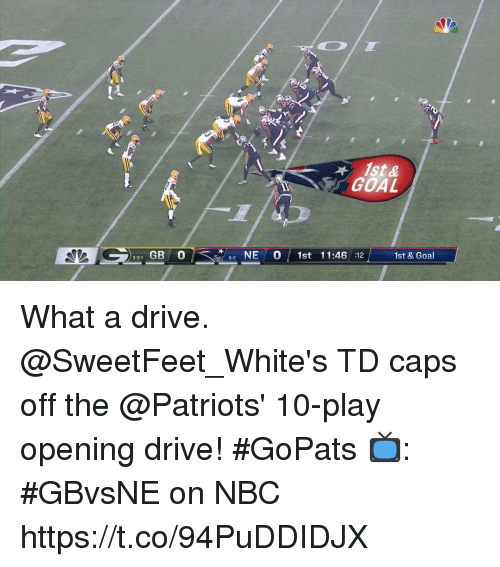 Memes, Patriotic, and Drive: 1st&  GOAL  331 GB 0  NE0 1st 11:46 :12  1st & Goal  6-2 What a drive.  @SweetFeet_White's TD caps off the @Patriots' 10-play opening drive! #GoPats  📺: #GBvsNE on NBC https://t.co/94PuDDIDJX