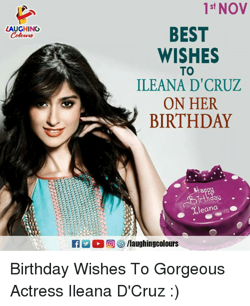 Birthday, Best, and Gorgeous: 1st NOV  LAUGHING  Colour  BEST  WISHES  TO  ILEANA D'CRUZ  ON HER  BIRTHDAY  ir  leana Birthday Wishes To Gorgeous Actress Ileana D'Cruz :)