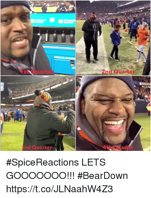 Memes, 🤖, and Quarter: 1st Quarte  2nd Quarter  rd Quarter  4th Quarter #SpiceReactions  LETS GOOOOOOO!!!  #BearDown https://t.co/JLNaahW4Z3