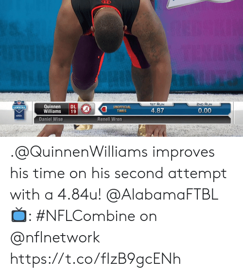 Memes, Run, and Verizon: 1ST RUN  2ND RUN  Quinnen DL  Williams 19  UNOFFICIAL  TIMES  COMBINE  0.00  verizon  Daniel Wise  Renell Wren .@QuinnenWilliams improves his time on his second attempt with a 4.84u! @AlabamaFTBL  📺: #NFLCombine on @nflnetwork https://t.co/fIzB9gcENh