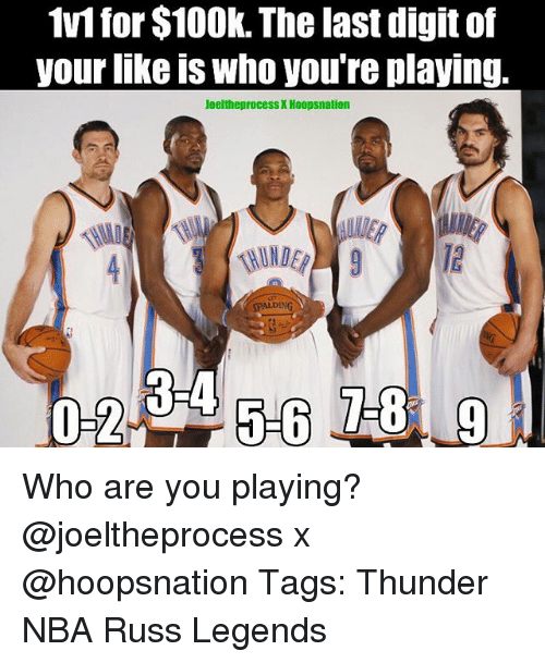 Memes, Nba, and 🤖: 1v1 for $10Ok. The last digit of  your nke is Who youre playing.  JoeltheprocessX Hoopsnation  SPALDING  RIA Who are you playing? @joeltheprocess x @hoopsnation Tags: Thunder NBA Russ Legends