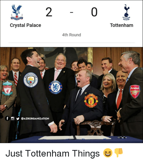Arsenal, Memes, and Liverpool F.C.: 2  0  HOTSPUR  Crystal Palace  Tottenham  4th Round  CHES  CITY  LIVERPOOL  Arsenal  BALL  ST  f。步@AZRORGANIZATION Just Tottenham Things 😆👎