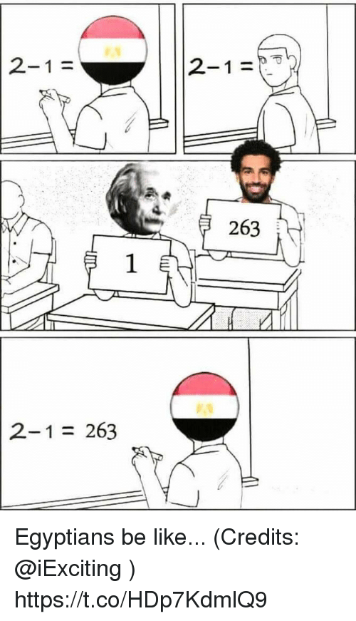 Be Like, Memes, and 🤖: 2-1  263  2-1 = 263 Egyptians be like... (Credits: @iExciting ) https://t.co/HDp7KdmlQ9