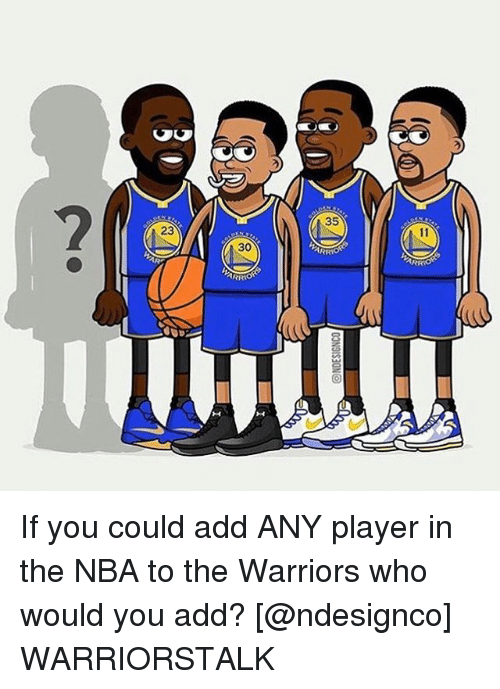 Basketball, Golden State Warriors, and Nba: 2  35  23  30 If you could add ANY player in the NBA to the Warriors who would you add? [@ndesignco] WARRIORSTALK