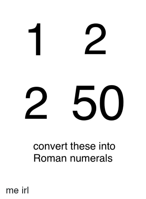 Roman Numerals And Irl 2 50 Convert These Into