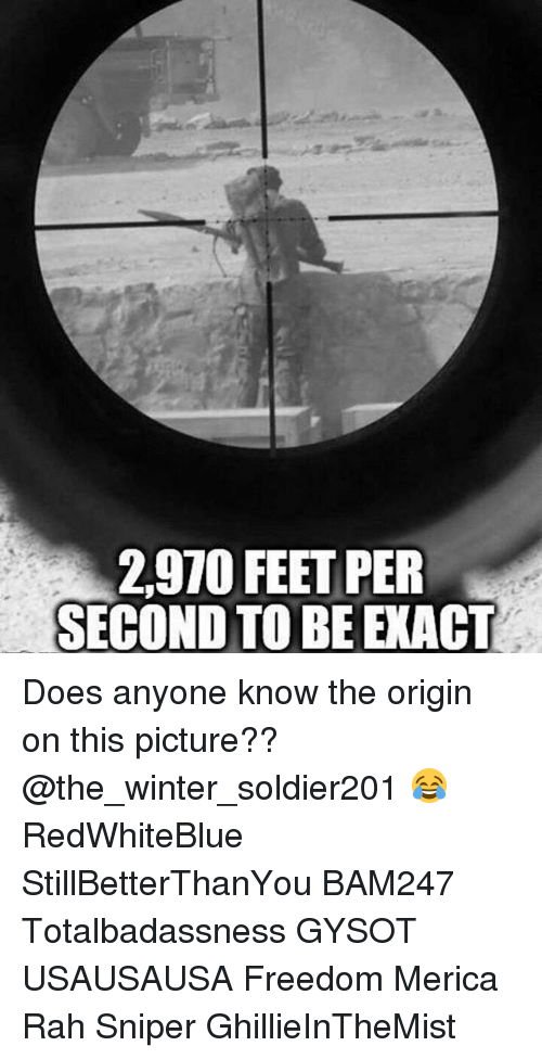 2910 feet per second to be exact does anyone know the origin on this