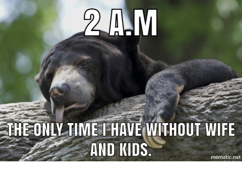 Kids, Net, and A&m: 2 A.M  THEONLY TIMEIHAVE WITHOUT WIFIE  AND KIDS  mematic.net