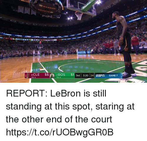 Sports, Game, and Lebron: 2 BOS  51  3rd   3:20   24 ESFİİ  GAME 7  CLE 55n  TO: 5 REPORT: LeBron is still standing at this spot, staring at the other end of the court https://t.co/rUOBwgGR0B