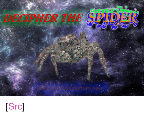 "Reddit, Spider, and Com: 2  DECIPHER THE  Besore he deciphers you <p>[<a href=""https://www.reddit.com/r/surrealmemes/comments/81g1fy/careful_the_spider_is_going_to_decipher_you/"">Src</a>]</p>"