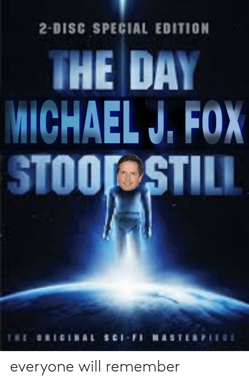 Michael J. Fox, Michael, and Dank Memes: 2-DISC SPECIAL EDITION  THE DAY  MICHAEL J. FOX  STOOL STILL  ORICINAL SCi-FiHASTERPIE everyone will remember