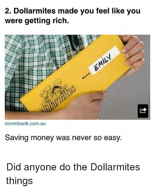 Memes, Money, and Never: 2. Dollarmites made you feel like you  were getting rich.  commbank.com.au  Saving money was never so easy. Did anyone do the Dollarmites things