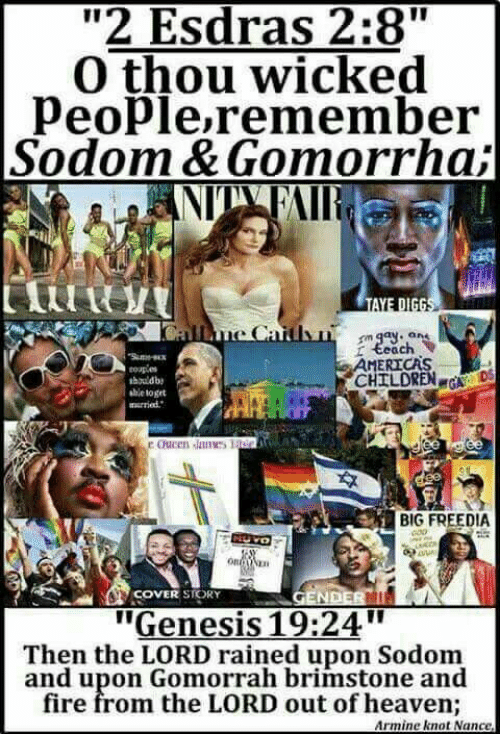 "Memes, Genesis, and Wicked: ""2 Esdras 2:8""  O thou wicked  people remember  Sodom & Gomorrha,  NIIN FAIR  teach  ERICAS  CHILDREN  DSS  ihould be  BIG FREEDIA  COVER  STORY  ""Genesis 19:24  Then the LORD rained upon Sodom  and upon Gomorrah brimstone and  fire from the LORD out of heaven;  Armine knot Nance"