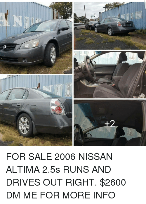 2 FOR SALE 2006 NISSAN ALTIMA 25s RUNS AND DRIVES OUT RIGHT $2600 DM ...