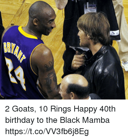 2 Goats 10 Rings Happy 40th Birthday To The Black Mamba